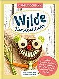 Wilde Kinderküche   Gesund und lecker kochen und backen für und mit Kindern   Kochen mit heimischen Wildkräutern, Früchten und Pflanzen   für Allergiker geeig