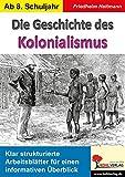 Die Geschichte des Kolonialismus: Klar strukturierte Arbeitsblätter für einen informativen Überblick
