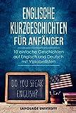 Englische Kurzgeschichten für Anfänger: 10 einfache Geschichten auf Englisch und Deutsch mit Vokab