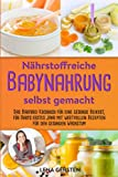 Nährstoffreiche Babynahrung selbst gemacht: Gesunde Beikost für Babys erstes Jahr mit wertvollen Rezepten für den gesunden Wachstum