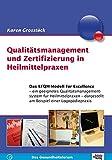 Qualitätsmanagement und Zertifizierung in Heilmittelpraxen: Das EFQM-Modell für Excellence - ein geeignetes Qualitätsmangementsystem für ... dargestellt am Beispiel einer Logopädiepraxis