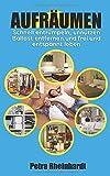 Aufräumen: Schnell entrümpeln, unnützen Ballast entfernen und frei und entspannt leben