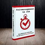 Zeitmanagement im Job - die wichtigsten und effektivsten Methoden für die Praxis in Rekordzeit erklärt: Wie Du endlich den richtigen Weg zur Work Life Balance findest
