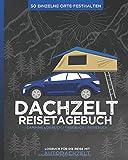 DACHZELT Reisetagebuch | Logbuch für die Reise mit Autodachzelt | 50 einzelne Orte festhalten | Camping Logbuch | Tagebuch | Reisebuch: Zum Ausfüllen, ... | 8x10' (20,32 x 25,40 cm) ca. 164 Seiten