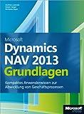 Microsoft Dynamics NAV 2013 - Grundlagen: Kompaktes Anwenderwissen zur Abwicklung von Geschäftsp
