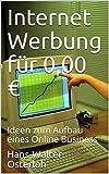 Internet Werbung für 0,00 €: Ideen zum Aufbau eines Online Business