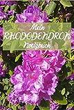 Mein Rhododendron Notizbuch: Praktisches Buch für Notizen zu Rhododendron Pflanzen | Für Gärtner, Hobbygärtner & Rhododendron-Liebhaber | DIN A5, 120 ... schneiden, düngen, pflegen, Blüte, Standort