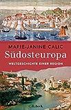 Südosteuropa: Weltgeschichte einer Reg