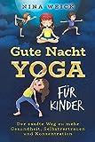 GUTE-NACHT-YOGA FÜR KINDER: Der sanfte Weg zu mehr Gesundheit, Selbstvertrauen und Konzentration