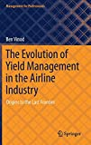 The Evolution of Yield Management in the Airline Industry: Origins to the Last Frontier (Management for Professionals)
