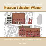 Restaurierung des Gebäudeensembles zum Museum Schabbell Wismar (Schriftenreihe aus dem Welt-Erbe-Haus der Hansestadt Wismar)