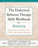The Dialectical Behavior Therapy Skills Workbook for Anxiety: Breaking Free from Worry, Panic, PTSD, and Other Anxiety Symptoms (A New Harbinger Self-Help Workbook) (English Edition)