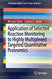 Application of Selected Reaction Monitoring to Highly Multiplexed Targeted Quantitative Proteomics: A Replacement for Western Blot Analysis (SpringerBriefs in Systems Biology) (English Edition)