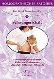 Homöopathischer Ratgeber, Bd.6, Schwangerschaft: Übelkeit - Ängste - Schutz vor schädlichen Einflüssen - Pilzinfektionen - Rhesusfaktor