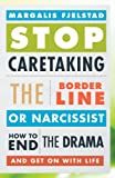 Stop Caretaking the Borderline or Narcissist: How to End the Drama and Get On with Life (English Edition)