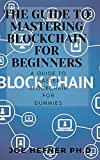 THE GUIDE TO MASTERING BLOCKCHAIN FOR BEGINNERS: A Guide To Master Blockchain For Dummies (English Edition)