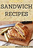 THE HEALTHY SANDWICH RECIPES: More Than 40 Quick and Easy Budget Friendly Cookbook for your Sandwich Maker (English Edition)