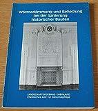Wärmedämmung und Beheizung bei der Sanierung historischer Bauten. Vortragstexte eines gemeinsamen Seminars des Rheinischen Amtes für Denkmalpflege und ... am 26. und 27.10.1993 in der Abtei Brauw