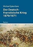 Der Deutsch-Französische Krieg 1870/1871: Reclam – Kriege der Moderne