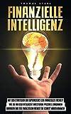 Finanzielle Intelligenz: Mit den Strategien der Superreichen zur finanziellen Freiheit! Wie Sie ihr Geld intelligent investieren, passives Einkommen aufbauen und endlich erfolgreich werden.