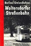 Berliner Umlandbahnen. Woltersdorfer Straßenbahn. Herausgegeben vom Berliner Fahrgastverband IGEB e.V.