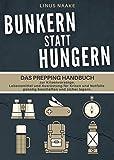 Bunkern statt hungern: Das Prepping Handbuch zur Krisenvorsorge. Lebensmittel und Ausrüstung für Krisen und Notfälle günstig beschaffen und sicher lagern. (Real Life Adventures)
