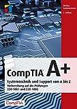 CompTIA A+: Systemtechnik und Support von A bis Z. Vorbereitung auf die Prüfungen #220-1001 und #220-1002 (mitp Professional)