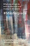 #Masterpiece: What you would do with all the time and money in the world (English Edition)
