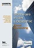 Software in der Logistik / Software in der Logistik 2011: Cloud Computing Anforderungen, Funktionalitäten und Anbieter in den Bereichen WMS, ERP, TMS und SCM