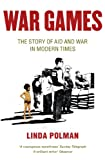 War Games: The Story of Aid and War in Modern Times (English Edition)