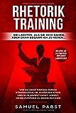 Rhetorik Training - Sie lachten als sie mich sahen, aber dann begann ich zu reden….: Wie Du ganz einfach durch Körpersprache, Kommunikation und Schlagfertigkeit lernst, dein Gegenüber zu beeindrucken