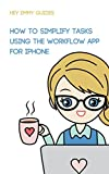 How to Simplify Tasks Using the Workflow App for iPhone (Hey Emmy Guides Book 2) (English Edition)