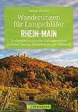 Wanderungen für Langschläfer Rhein-Main: 36 abwechslungsreiche Halbtagestouren zwischen Taunus, Rheinhessen und Odenwald