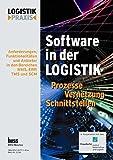 Software in der Logistik / Software in der Logistik: Prozesse, Vernetzung, Schnittstellen. Anforderungen, Funktionalitäten und Anbieter in den Bereichen WMS, ERP, TMS und SCM