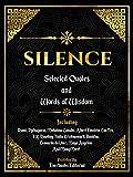 Silence: Selected Quotes And Words Of Wisdom: Including: Rumi, Pythagoras, Mahatma Gandhi, Albert Einstein, Lao Tzu, J.K. Rowling, Jiddu Krishnamurti, ... Angelou And Many More! (English Edition)