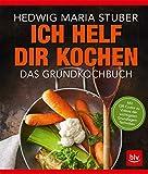 Ich helf Dir kochen: Das Grundkochbuch Mit QR-Codes zu Videos der wichtigsten Küchentechnik