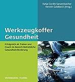 Werkzeugkoffer Gesundheit: Erfolgreich als Trainer und Coach im Bereich Betriebliche Gesundheitsförderung (Beltz Weiterbildung) (2015-09-10)