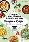 Gesund und günstig kochen mit dem Monsieur Cuisine: Über 90 leckere Rezeptideen
