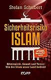 Sicherheitsrisiko Islam: Kriminalität, Gewalt und Terror: Wie der Islam unser Land b