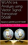 WLAN link Analysis using Vector Signal Transceiver 5644R: Based on LabVIEW and VST 5644R (052018 Book 1) (English Edition)