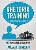 Rhetorik Training: Wie Sie Ihre Kommunikation verbessern und Small Talk lernen können.: Inkl. Körpersprache verstehen und Manipulationen erkennen.
