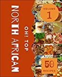 Oh! Top 50 North African Recipes Volume 1: Welcome to North African Cookbook (English Edition)