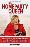 Die Homeparty Queen: Erfolgreich im Direktvertrieb - aus der Praxis für die Prax
