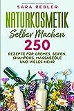 Naturkosmetik selber machen: 250 Rezepte für Cremes, Seifen, Shampoos, Massageöle und vieles mehr.