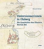 Zisterzienserinnen in Olsberg: Die Geschichte des Klosters Hortus Dei