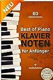 Best of Piano Klaviernoten für Anfänger: Die berühmtesten Klavierstücke verständlich und anfängerfreundlich aufbereitet in einer einzigartigen Sammlung + Audiodateien