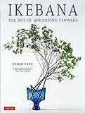 Sato, S: Ikebana: The Art of Arranging Flowers