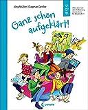 Ganz schön aufgeklärt!: Alles, was man über Aufklärung wissen muss für Kinder ab 11 - Überarbeitete Neuausgab