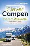 Clever Campen mit dem Wohnmobil: 111 der besten Camper- Hacks und Tipps rund um das Wohnmobil *Für Anfänger geeignet