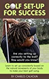 Golf Set-up for Success: Learn to set up consistently based on the natural movements of your body to make your best golf swing (English Edition)